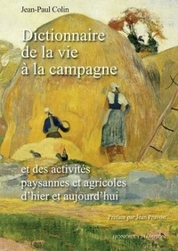 Jean-Paul Colin - Dictionnaire de la vie à la campagne - Et des activités paysannes et agricoles d'hier et aujourd'hui.