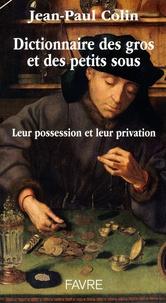 Jean-Paul Colin - Dictionnaire des gros et petits sous - Leur possession et leur privation.