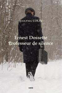 Jean-Paul Colin - Ernest Dossette - Professeur de silence.