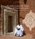 Jean-Paul Colleyn et Cécile Tréal - Architectures de terre dans l'Ouest africain - Bleu à l'ombre, ocre au soleil.