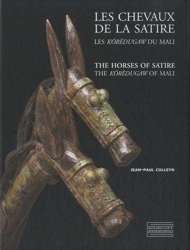 Jean-Paul Colleyn - Les chevaux de la satire - Les koredugaw du Mali.
