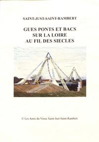 Jean-Paul Constant et Michel Chalard - Gués, ponts et bacs sur la Loire au fil des siècles.