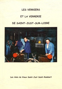Jean-Paul Constant et Michel Chalard - Les verriers et la verrerie de Saint-Just-sur-Loire.