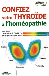 Jean-Paul Coppin et Didier Deswarte - Confiez votre thyroïde à l'homéopathie.