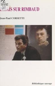 Jean-Paul Corsetti et Sarah Cohen-Scali - Essais sur Rimbaud.