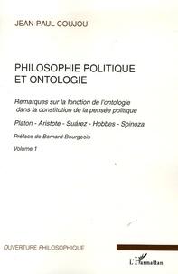 Jean-Paul Coujou - Philosophie politique et ontologie - Tome 1, Remarques sur la fonction de l'ontologie dans la construction de la pensée politique.