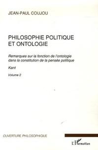 Jean-Paul Coujou - Philosophie politique et ontologie - Tome 2, Remarques sur la fonction de l'ontologie dans la constitution de la pensée politique.
