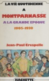 Jean-Paul Crespelle - La Vie quotidienne à Montparnasse à la grande époque - 1905-1930.