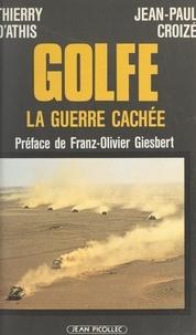 Jean-Paul Croizé et Thierry d'Athis - Golfe : la guerre cachée.