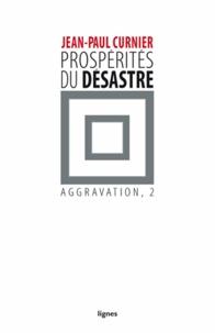 Jean-Paul Curnier - Aggravation - Tome 2, Prospérités du désastre.