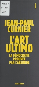 Jean-Paul Curnier - L'art ultimo - La démocratie prouvée par l'absurde.