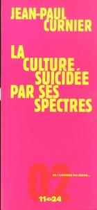 Jean-Paul Curnier - La culture suicidée par ses spectres.