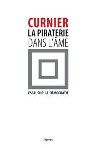 Jean-Paul Curnier - La piraterie dans l'âme - Essai sur la démocratie.
