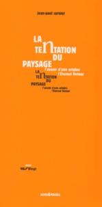 Jean-Paul Curnier - La tentation du paysage. - L'avenir d'une origine, l'éternel retour.