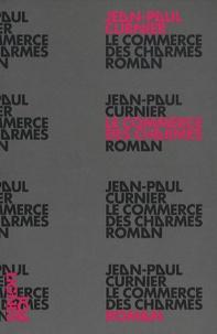 Jean-Paul Curnier - Le commerce des charmes.