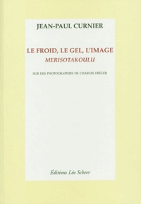 Jean-Paul Curnier - Le froid, le gel, l'image - Merisotakoulu.