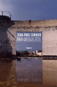 Jean-Paul Curnier - Par-dessus tête.