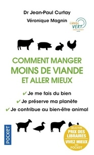 Jean-Paul Curtay et Véronique Magnin - Comment manger moins de viande et aller mieux - Je me fais du bien - Je préserve ma planète - Je contribue au bien-être animal.