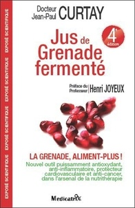 Jean-Paul Curtay - Jus de Grenade fermenté - La Grenade, aliment-plus !.