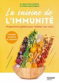 Jean-Paul Curtay et Rose Razafimbelo - La cuisine de l'immunité - Programme global pour résister aux virus.
