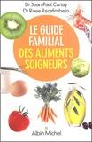 Jean-Paul Curtay et Rose Razafimbelo - Le Guide familial des aliments soigneurs.