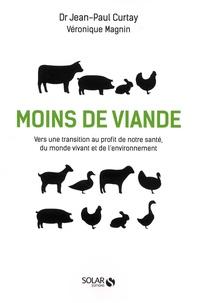 Jean-Paul Curtay et Véronique Magnin - Moins de viande - Vers une transition au profit de notre santé, du monde vivant et de l'environnement.
