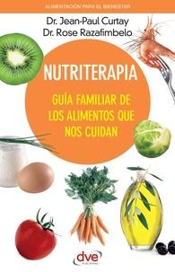 Jean-Paul Curtay et Rose Razafimbelo - Nutriterapia. Guía familiar de los alimentos que nos cuidan.