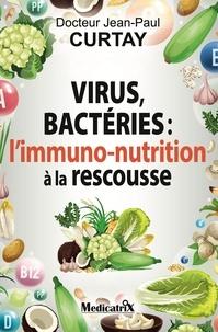 Jean-Paul Curtay - virus, bactéries: l'immuno-nutrition à la rescousse.