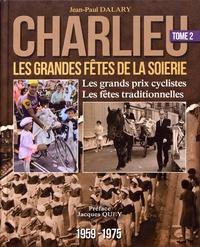 Jean-Paul Dalary - Charlieu, les grandes fêtes de la soierie - Tome 2, Les grands prix cyclistes, les fêtes traditionnelles (1959-1975).