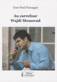 Jean-Paul Damaggio - Au carrefour Wajdi Mouawad.