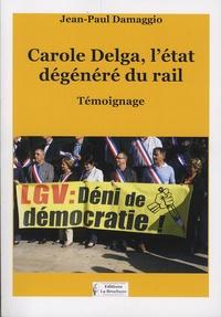 Jean-Paul Damaggio - Carole Delga et l'état dégénéré du rail.