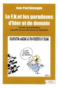 Jean-Paul Damaggio - Le FN et les paradoxes d'hier et de demain - Trente ans d'études à partir du cas du Tarn-et-Garonne.