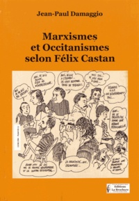 Jean-Paul Damaggio - Marxismes et occitanismes selon Félix Castan.