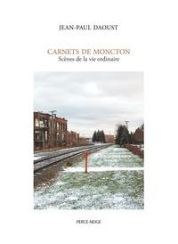 Jean-Paul Daoust - Carnets de Moncton - Scènes de la vie ordinaire.