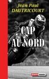 Jean-Paul Dautricourt - Cap au nord - Roman policier.