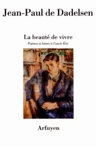 Jean-Paul de Dadelsen - La beauté de vivre - Poèmes et lettres à l'oncle Eric.