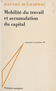 Jean-Paul de Gaudemar - Mobilité du travail et accumulation du capital.