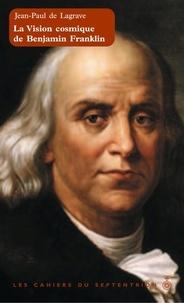 Jean-Paul de Lagrave - La vision cosmique de Benjamin Franklin.