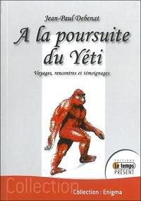 Jean-Paul Debenat - A la poursuite du Yeti - Voyages, rencontres et témoignages.