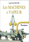 Jean-Paul Delaby - Les machines à vapeur.