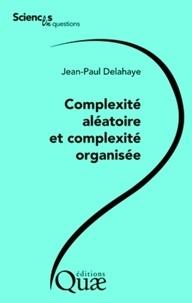 Jean-Paul Delahaye - Complexité aléatoire et complexité organisée.