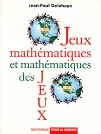 Jean-Paul Delahaye - Jeux mathématiques et mathématiques des jeux.