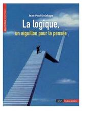 Jean-Paul Delahaye - La logique, un aiguillon pour la pensée.
