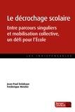 Jean-Paul Delahaye et Frédérique Weixler - Le décrochage scolaire - Entre parcours singuliers et mobilisation collective, un défi pour l'école.