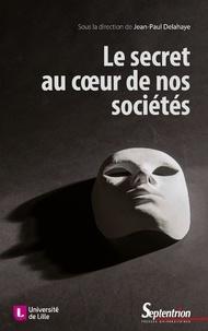 Jean-Paul Delahaye - Le secret au coeur de nos sociétés - Technique, éthique, politique.