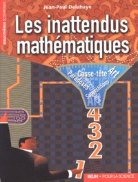 Jean-Paul Delahaye - Les inattendus mathématiques - Art, casse-tête, paradoxes, superstitions.