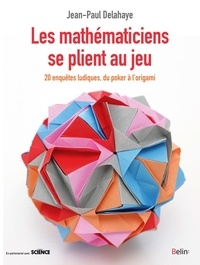 Jean-Paul Delahaye - Les mathématiciens se plient au jeu - Du poker à l'origami, 20 enquêtes ludiques.