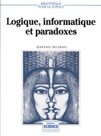 Jean-Paul Delahaye - Logique, informatique et paradoxes.