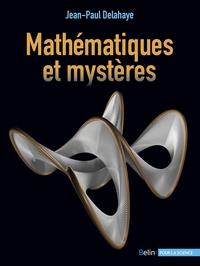 Jean-Paul Delahaye - Mathématiques et mystères.