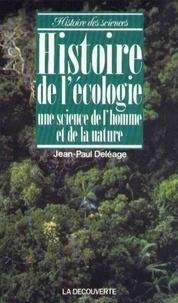 Jean-Paul Deléage - Histoire de l'écologie - Une science de l'homme et de la nature.